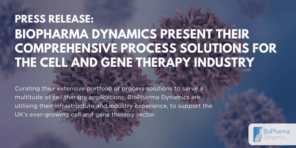 BioPharma Dynamics present their comprehensive process solutions for the Cell and Gene Therapy industry