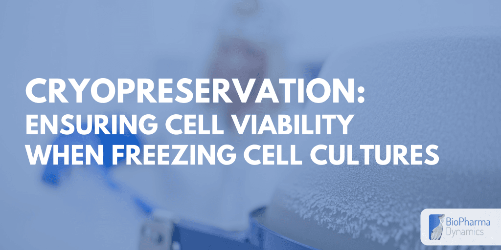 Cryopreservation – Ensuring cell viability when freezing cell cultures